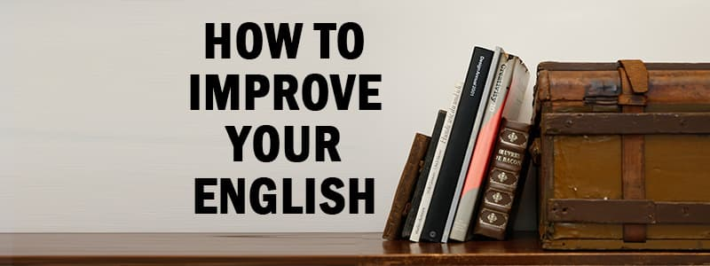 HOW TO IMPROVE YOUR ENGLISH