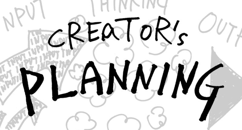 CREATOR'S PLANNING